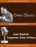 Crime Classics: Jean Baptiste Troppman, Killer of Many