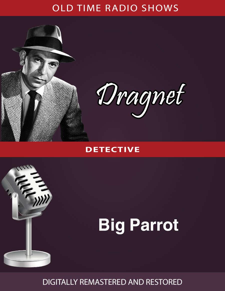 Dragnet: Big Parrot