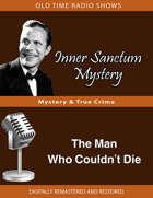 Inner Sanctum Mystery: The Man Who Couldn't Die