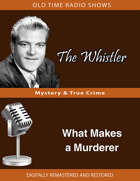 The Whistler: What Makes a Murderer