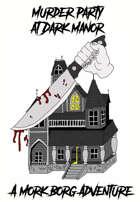 Murder Party at Dark Manor A Mork Borg Adventure