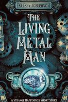 The Living Metal Man: A Strange Happenings Short Story