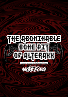 The Abominable Bone Pit of Alteraxx - A monster generator for MÖRK BORG