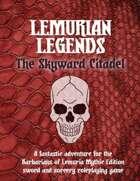 Lemurian Legends: The Skyward Citadel