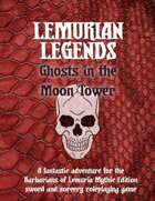 Lemurian Legends: Ghosts in the Moon Tower
