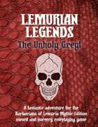 Lemurian Legends: The Unholy Greyl
