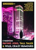 CYBERPUNK PAYING JOBS, TALL TALES AND WILD, CRAZY RUMOURS
