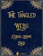 The Tangled Webs: Primal Gnome Pack