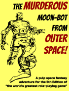 The Murderous Moon-Bot from Outer Space!
