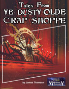 Tales From Ye Dusty Olde Crap Shoppe