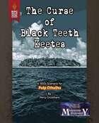 The Curse of Black Teeth Keetes