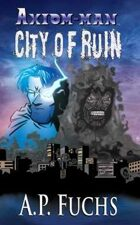 Axiom-man: City of Ruin - A Superhero Novel (The Axiom-man Saga, Book 3)
