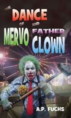 The Dance of Mervo and Father Clown: A Clown Horror Novelette