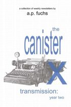 The Canister X Transmission: Year Two - Collected Newsletters
