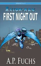Axiom-man Episode No. 0: First Night Out - A Superhero Novel