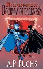 Axiom-man: Doorway of Darkness - A Superhero Novel (The Axiom-man Saga, Book 2)