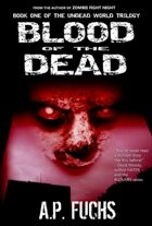 Blood of the Dead: A Supernatural Time Travel Zombie Thriller (Undead World Trilogy, Book One)