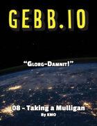 Gebb 08 – Taking a Mulligan