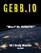 Gebb 18 – Gray Matter