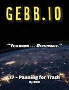 Gebb 77 – Panning for Trash