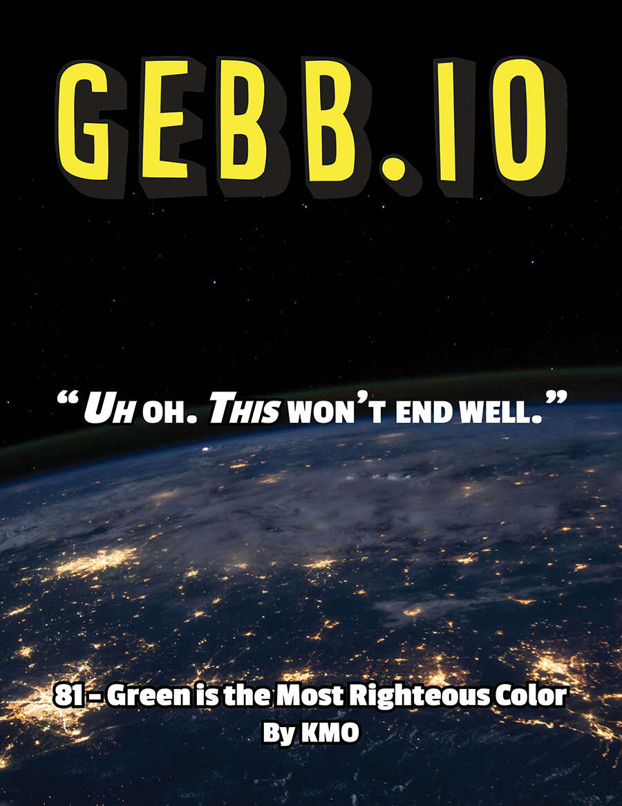 Gebb 81 – Green is the Most Righteous Color