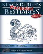 Blackdirge's Bargain Bestiaries: From Beyond – Aberrant Horrors