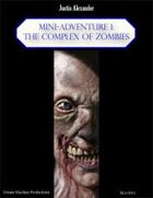 Mini-Adventure 1: The Complex of Zombies