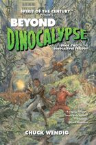 Spirit of the Century Presents: Beyond Dinocalypse (Dinocalypse Trilogy #2)