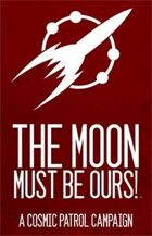 Cosmic Patrol: The Moon Must Be Ours!