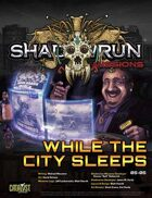 Shadowrun: Missions: While the City Sleeps (05-05)