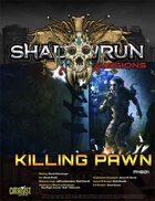 Shadowrun Missions: Killing Pawn (Prime Mission)