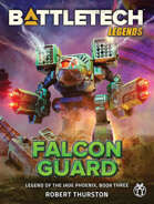 BattleTech Legends: Falcon Guard (Legend of the Jade Phoenix, Vol. 3)
