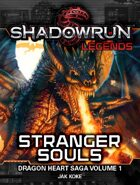 Shadowrun Legends: Stranger Souls (The Dragon Heart Saga, Book 1)