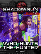 Shadowrun Legends: Who Hunts the Hunter