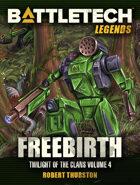BattleTech Legends: Freebirth (Twilight of the Clans, Vol. 4)