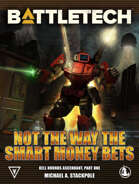 BattleTech: Not the Way the Smart Money Bets (Kell Hounds Ascendant, Part One)