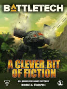 BattleTech: A Clever Bit of Fiction (Kell Hounds Ascendent, Part Three)
