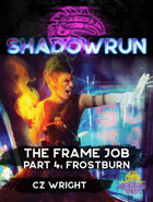 Shadowrun: The Frame Job, Part 4: Frostburn