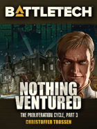 BattleTech: Nothing Ventured (The Proliferation Cycle, #3)