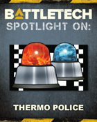BattleTech: Spotlight On: Thermo Police