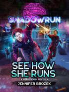 Shadowrun: See How She Runs (A Shadowrun Novella)