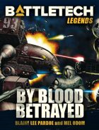 BattleTech Legends: By Blood Betrayed