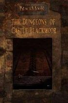 The Dungeons of Castle Blackmoor