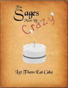 The Sages Must be Crazy: Let Them Eat Cake