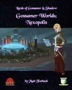 Gossamer Worlds: Nexopolis (Diceless)