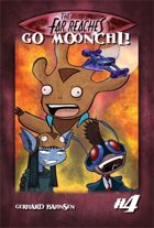 The Far Reaches #4: Go Moonchi!