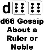 d66 Gossip About a Ruler or Noble