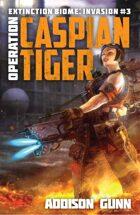 Operation Caspian Tiger (Extinction Biome: Invasion Book #3)
