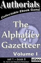 Authorials: The Alphatiev Gazetteer vol. I