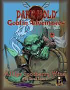 Dark Hold Goblin Adventures: All For Snotberry Wine for 5th Edition